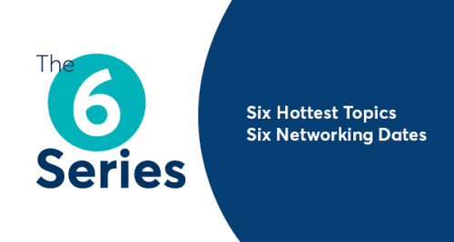 The 6 Series: Six Hottest Topics, Six Networking Dates