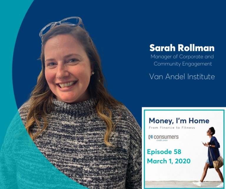 Money I'm Home Podcast with special guest Sarah Rollman, Manager of Corporate and Community Engagement at Van Andel Institute.