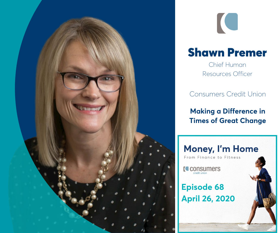 Shawn Premer, Chief Human Resources Officer at Consumers Credit Union on the Money, I'm Home podcast.