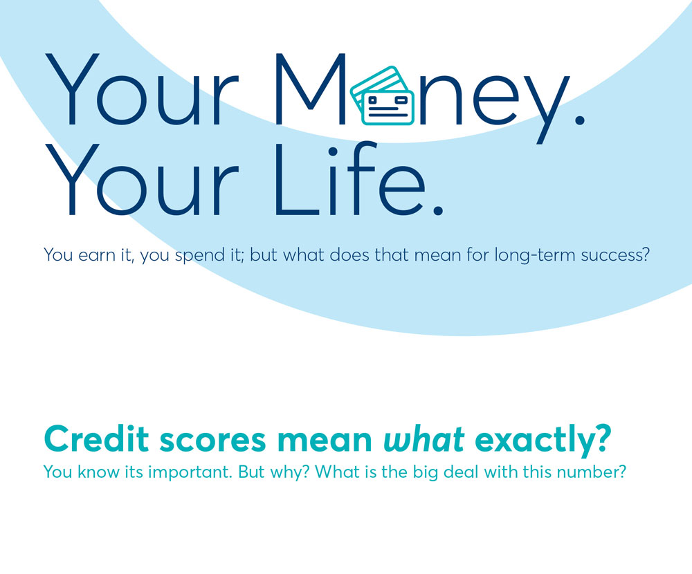 Your Money. Your Life. And your credit scores mean what exactly?