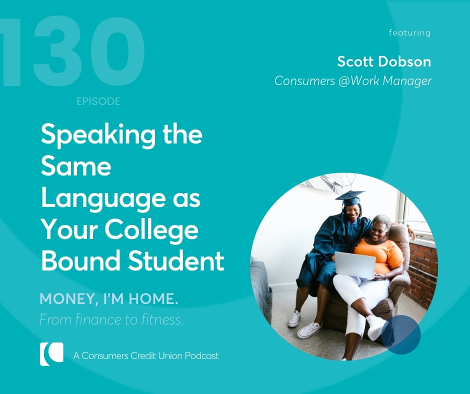 """Consumers' """"Money, I'm Home!"""" podcast graphic with title """"Speaking the same language as your college bound student"""" with an image of a mother and older teenage daughter (who is dressed in a cap and gown for graduation) sitting on a chair together looking at a laptop and smiling."""