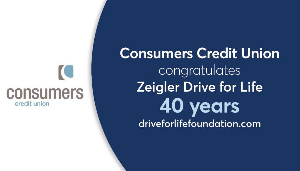 Consumers Credit Union congratulates Zeigler Drive for Life for 40 years of charitable service.