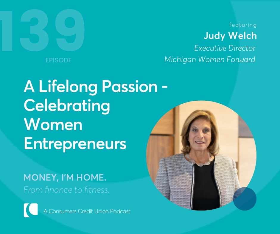 """Consumers' podcast logo with title """"A Lifelong Passion - Celebrating Women Entrepreneurs"""" with an image of this week's guest Judy Welch, executive director of Michigan Women Forward"""
